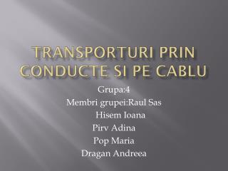 Transporturi prin conducte si pe cablu