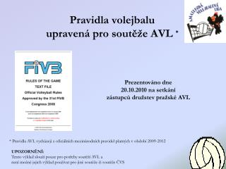 Pravidla volejbalu  upravená pro soutěže AVL  *