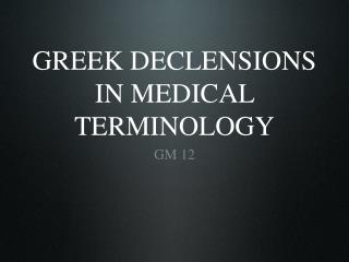 GREEK DECLENSIONS IN MEDICAL TERMINOLOGY
