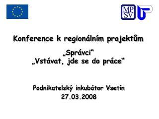 Konference k region�ln�m projekt?m �Spr�vci�  �Vst�vat, jde se do pr�ce�