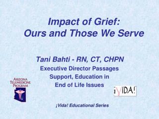 Impact of Grief:  Ours and Those We Serve