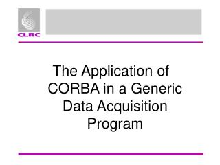 The Application of CORBA in a Generic Data Acquisition Program