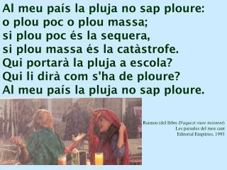 Al meu país la pluja no sap ploure: o plou poc o plou massa; si plou poc és la sequera,
