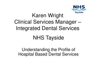 Karen Wright  Clinical Services Manager – Integrated Dental Services