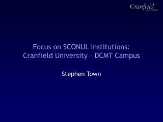 Focus on SCONUL Institutions: Cranfield University – DCMT Campus