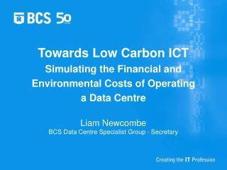 Liam Newcombe BCS Data Centre Specialist Group - Secretary