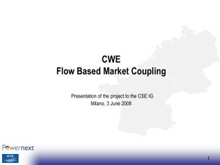 CWE  Flow Based Market Coupling Presentation of the project to the CSE IG Milano, 3 June 2008