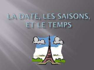 La date, les  saisons , et le temps