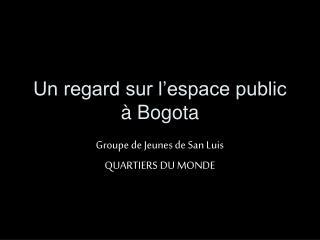 Un regard sur l'espace public à Bogota