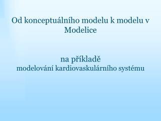 Od konceptuálního modelu k modelu v  Modelice na  příkladě m odelování kardiovaskulárního systému