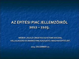 AZ ÉPÍTÉSI PIAC JELLEMZŐIRŐL 2012 – 2103.
