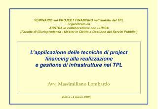 L applicazione delle tecniche di project financing alla realizzazione e gestione di infrastrutture nel TPL   Avv. Massim