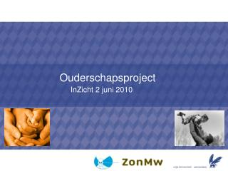 Ouderschapsproject                            InZicht 2 juni 2010
