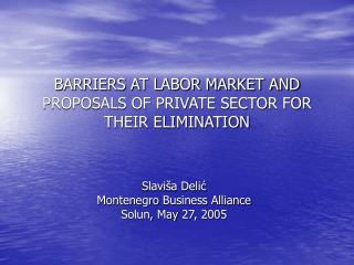 BARRIERS AT LABOR MARKET AND PROPOSALS OF PRIVATE SECTOR FOR THEIR ELIMINATION