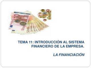 TEMA 11: INTRODUCCIÓN AL SISTEMA FINANCIERO DE LA EMPRESA. LA FINANCIACIÓN