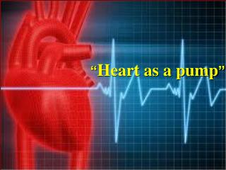 """ Heart as a pump """