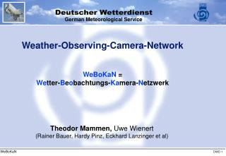 Weather-Observing-Camera-Network WeBoKaN  =  We tter- B e o bachtungs- Ka mera- N etzwerk