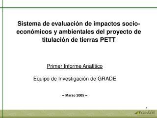 Primer Informe Analítico Equipo de Investigación de GRADE -- Marzo 2005 --