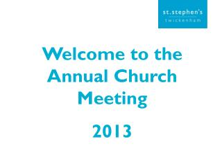 Welcome to the Annual Church Meeting 2013