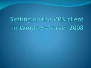 Setting up the VPN client in Windows Server 2008