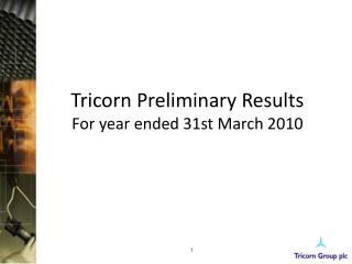 Tricorn Preliminary Results For year ended 31st March 2010