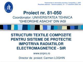 """Proiect nr. 81-050 Coordonator: UNIVERSITATEA TEHNICA """"GHEORGHE ASACHI"""" DIN IASI"""
