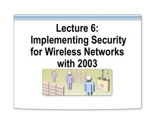Lecture 6:  Implementing Security for Wireless Networks with 2003