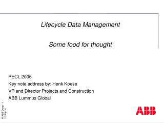 Lifecycle Data Management Some food for thought PECL 2006 Key note address by: Henk Koese