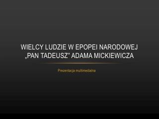 """Wielcy ludzie w epopei narodowej """"pan tadeusz"""" adama mickiewicza"""