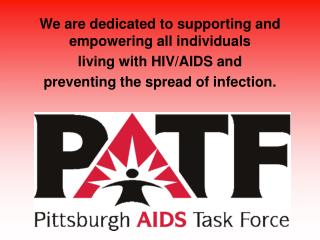 We are dedicated to supporting and empowering all individuals  living with HIV/AIDS and