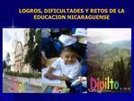 LOGROS, DIFICULTADES Y RETOS DE LA  EDUCACION NICARAGUENSE