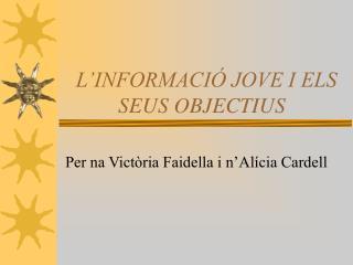 L'INFORMACIÓ JOVE I ELS SEUS OBJECTIUS