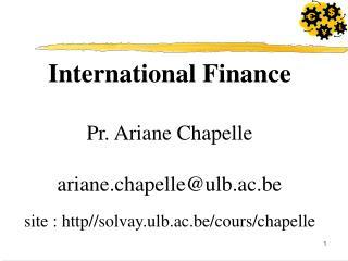 International Finance Pr. Ariane Chapelle ariane.chapelle@ulb.ac.be