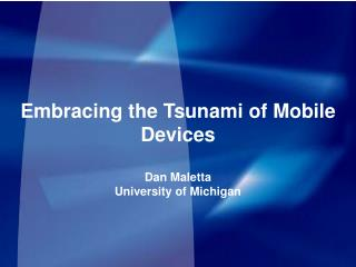 Embracing the Tsunami  of Mobile Devices