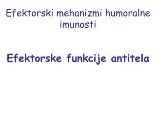 Efektorski mehanizmi humoralne imunosti