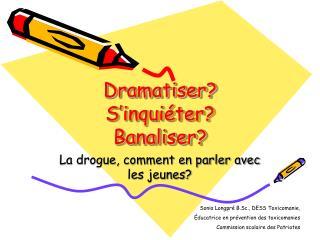Dramatiser? S'inquiéter? Banaliser?