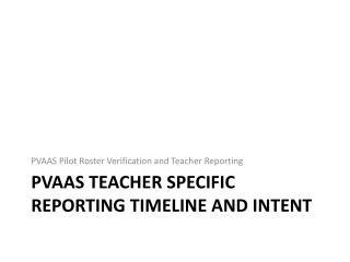 PVAAS Teacher Specific Reporting timeline and Intent