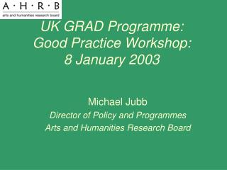 UK GRAD Programme:  Good Practice Workshop: 8 January 2003