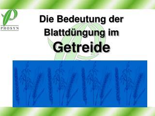 Die Bedeutung der Blattd�ngung im Getreide