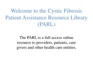 Welcome  to the Cystic Fibrosis Patient Assistance Resource  Library (PARL)