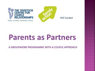 Parents as Partners A GROUPWORK PROGRAMME WITH A COUPLE APPROACH