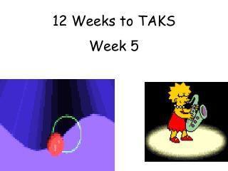 12 Weeks to TAKS  Week 5