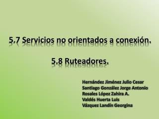 5.7 Servicios no orientados a conexión . 5.8  Ruteadores .