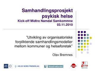 Samhandlingsprosjekt psykisk helse Kick-off Midtre Namdal Samkommne  03.11.2010
