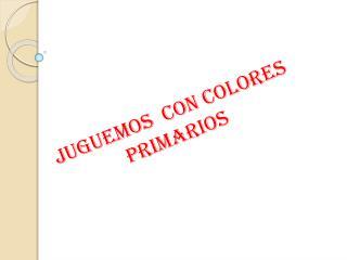 juguemos  con colores primarios