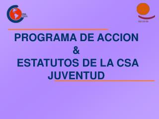 PROGRAMA DE ACCION  &  ESTATUTOS DE LA CSA JUVENTUD