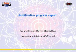 Gridification progress report