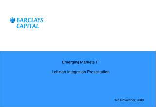 Emerging Markets IT Lehman Integration Presentation