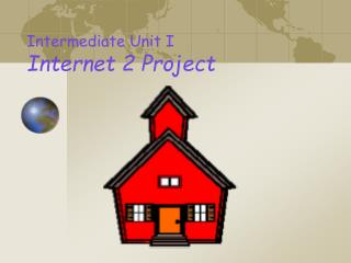 Intermediate Unit I Internet 2 Project