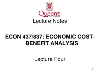 Lecture Notes ECON 437/837: ECONOMIC COST-BENEFIT ANALYSIS Lecture Four
